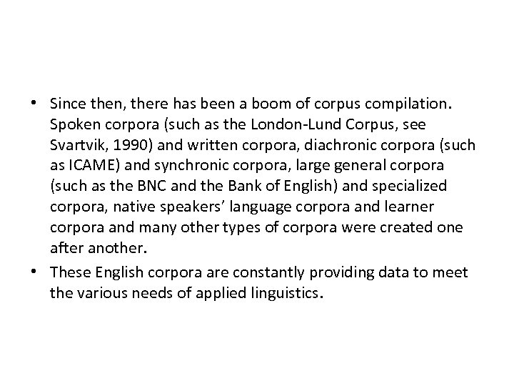 • Since then, there has been a boom of corpus compilation. Spoken corpora