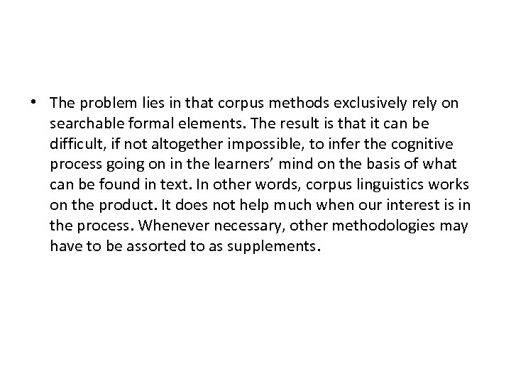 • The problem lies in that corpus methods exclusively rely on searchable formal