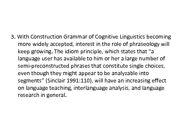 3. With Construction Grammar of Cognitive Linguistics becoming more widely accepted, interest in the
