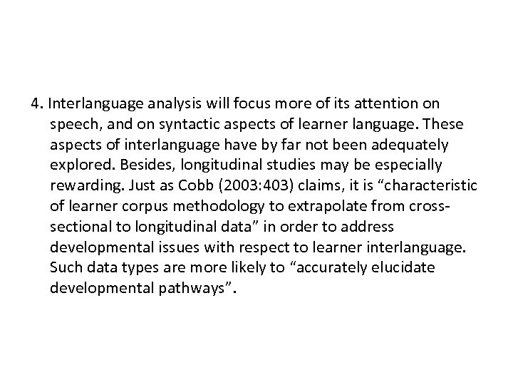 4. Interlanguage analysis will focus more of its attention on speech, and on syntactic