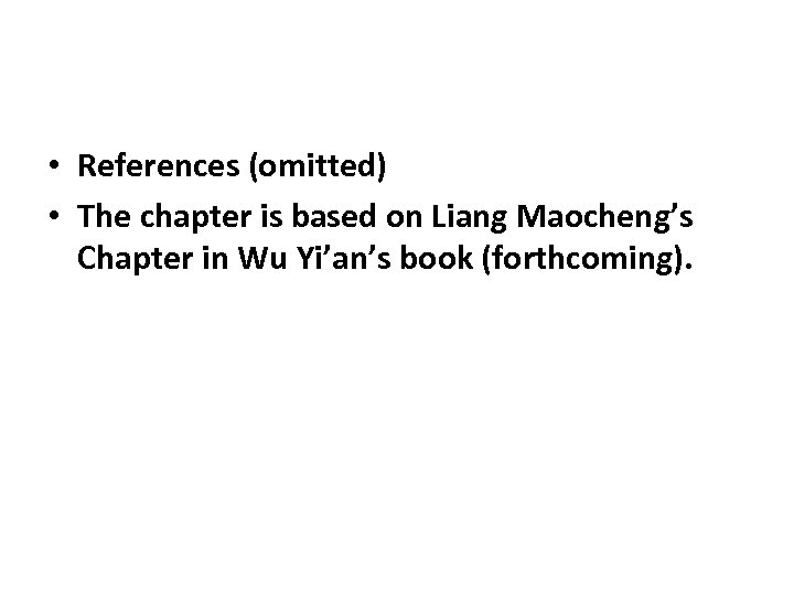 • References (omitted) • The chapter is based on Liang Maocheng's Chapter in
