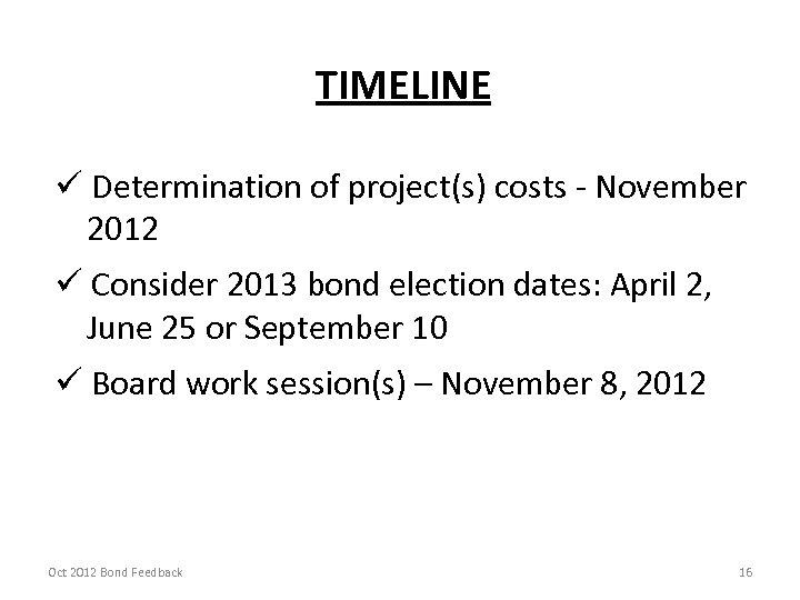 TIMELINE ü Determination of project(s) costs - November 2012 ü Consider 2013 bond election