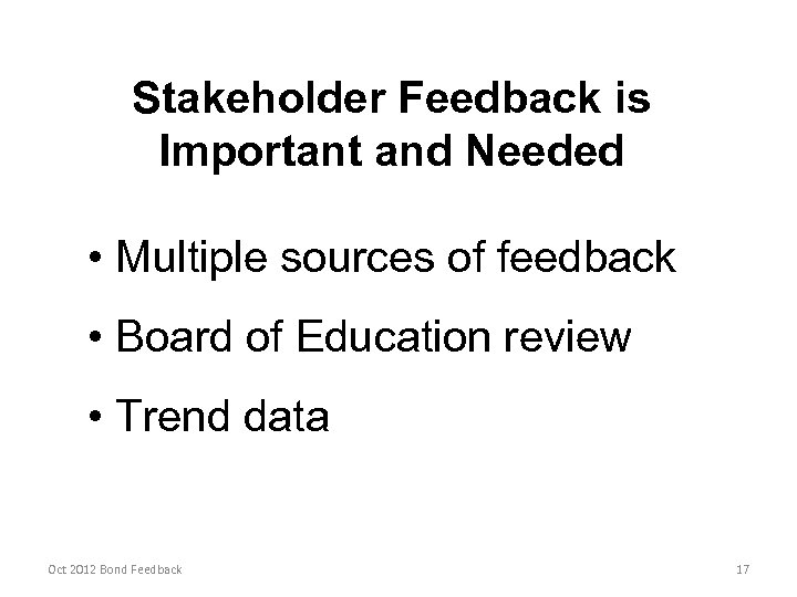 Stakeholder Feedback is Important and Needed • Multiple sources of feedback • Board of