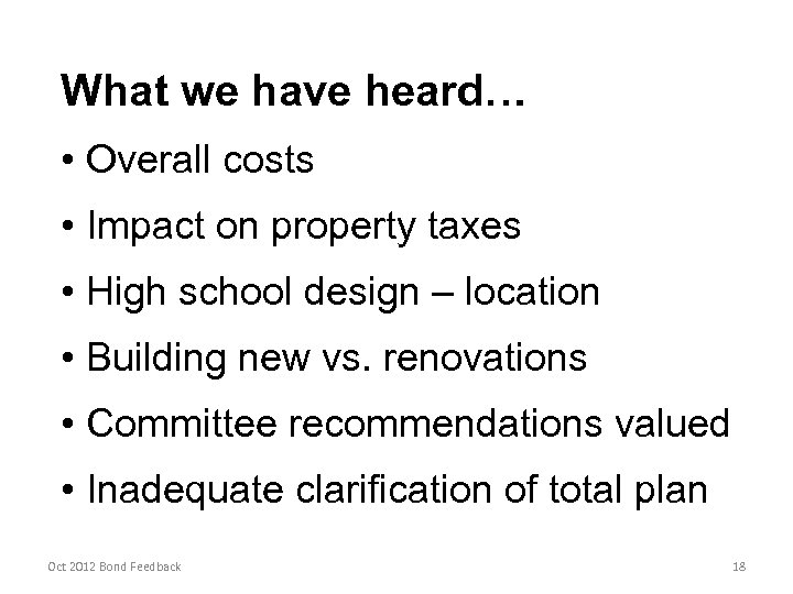What we have heard… • Overall costs • Impact on property taxes • High