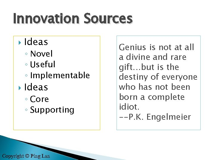 Innovation Sources Ideas ◦ Novel ◦ Useful ◦ Implementable Ideas ◦ Core ◦ Supporting