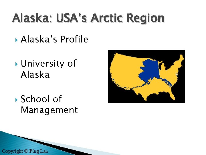 Alaska: USA's Arctic Region Alaska's Profile University of Alaska School of Management Copyright ©