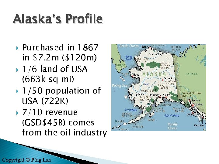 Alaska's Profile Purchased in 1867 in $7. 2 m ($120 m) 1/6 land of