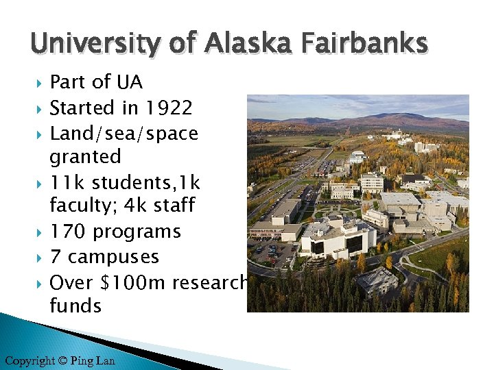University of Alaska Fairbanks Part of UA Started in 1922 Land/sea/space granted 11 k