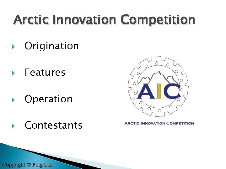 Arctic Innovation Competition Origination Features Operation Contestants Copyright © Ping Lan