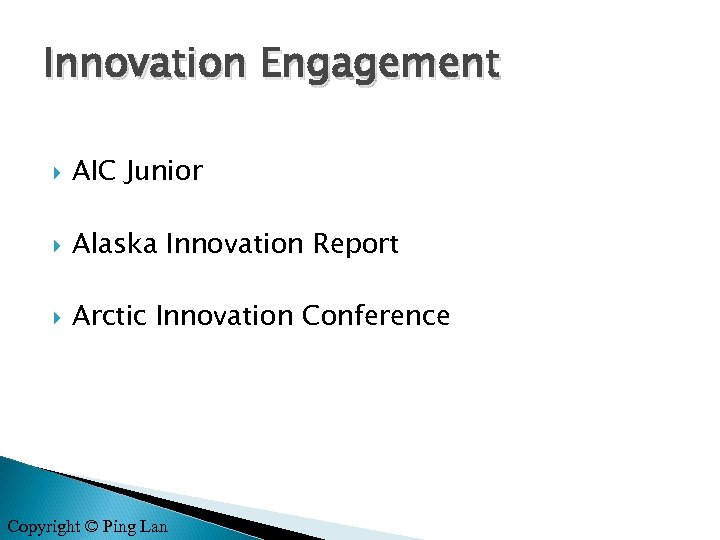 Innovation Engagement AIC Junior Alaska Innovation Report Arctic Innovation Conference Copyright © Ping Lan