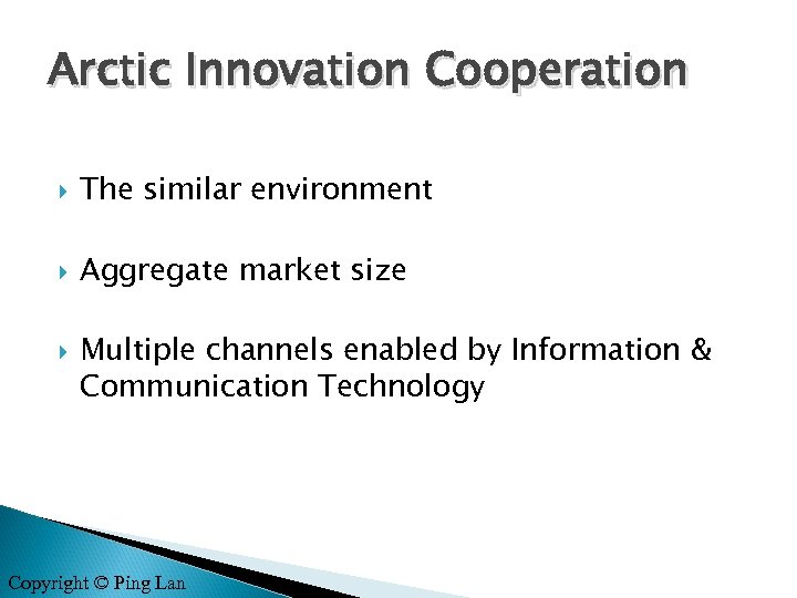 Arctic Innovation Cooperation The similar environment Aggregate market size Multiple channels enabled by Information