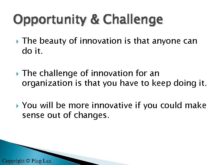 Opportunity & Challenge The beauty of innovation is that anyone can do it. The