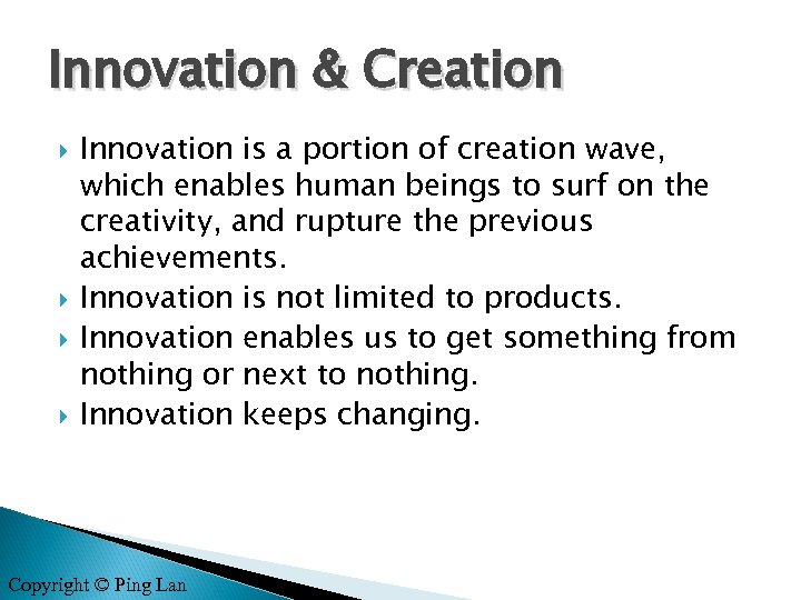 Innovation & Creation Innovation is a portion of creation wave, which enables human beings