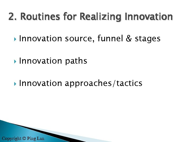 2. Routines for Realizing Innovation source, funnel & stages Innovation paths Innovation approaches/tactics Copyright