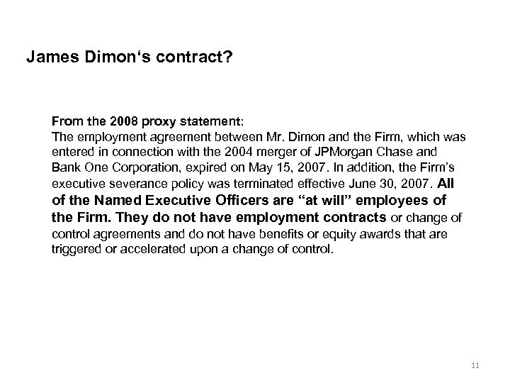 James Dimon's contract? From the 2008 proxy statement: The employment agreement between Mr. Dimon