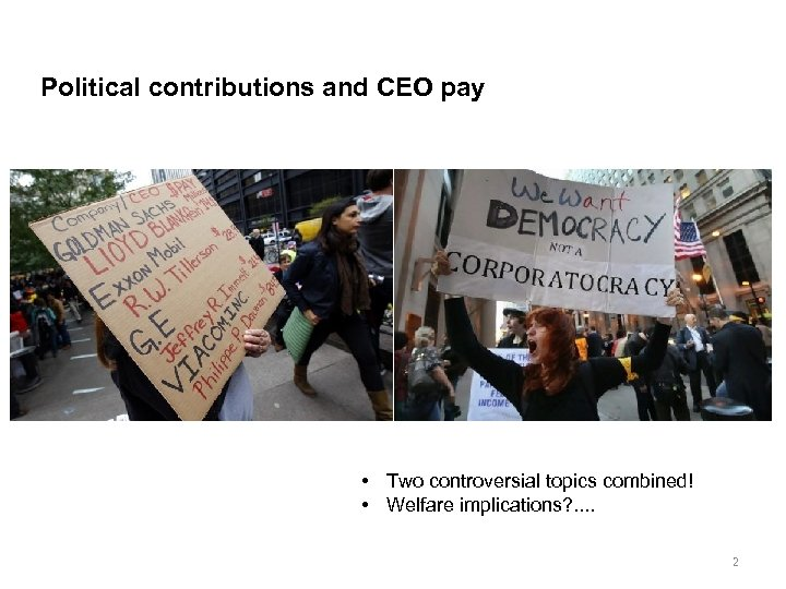 Political contributions and CEO pay • Two controversial topics combined! • Welfare implications? .