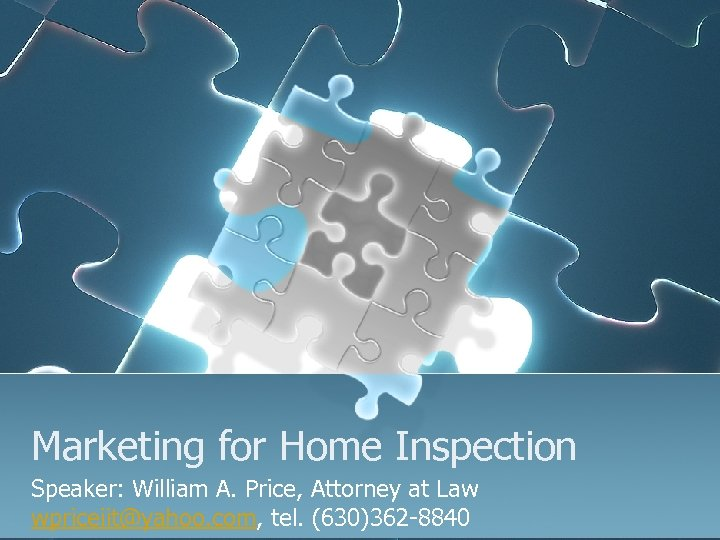 Marketing for Home Inspection Speaker: William A. Price, Attorney at Law wpriceiit@yahoo. com, tel.
