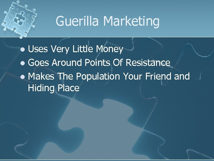 Guerilla Marketing Uses Very Little Money l Goes Around Points Of Resistance l Makes