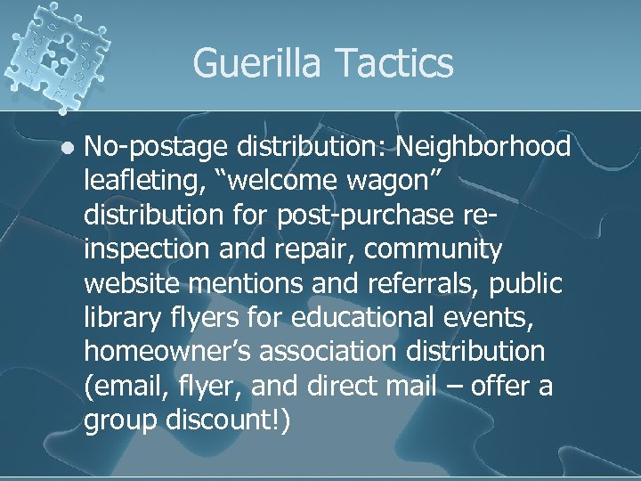 """Guerilla Tactics l No-postage distribution: Neighborhood leafleting, """"welcome wagon"""" distribution for post-purchase reinspection and"""