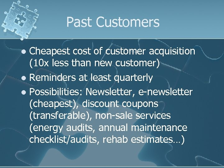 Past Customers Cheapest cost of customer acquisition (10 x less than new customer) l