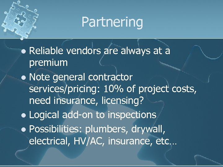 Partnering Reliable vendors are always at a premium l Note general contractor services/pricing: 10%