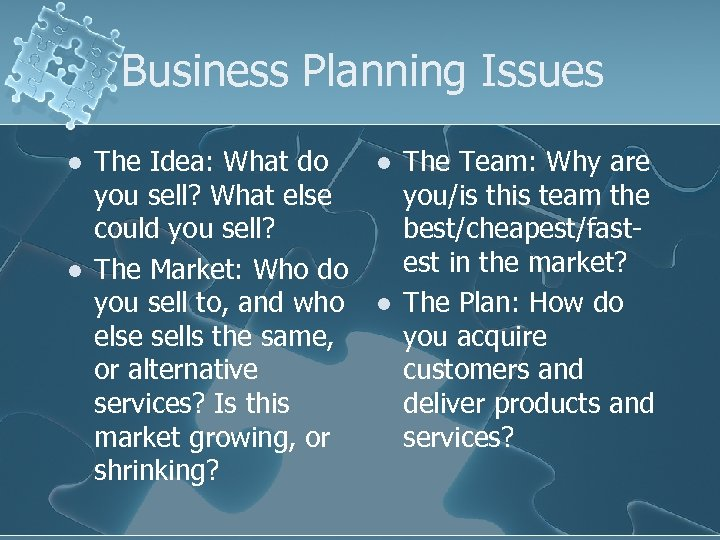 Business Planning Issues l l The Idea: What do you sell? What else could
