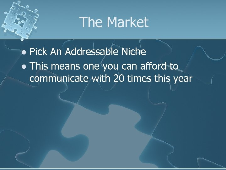 The Market Pick An Addressable Niche l This means one you can afford to