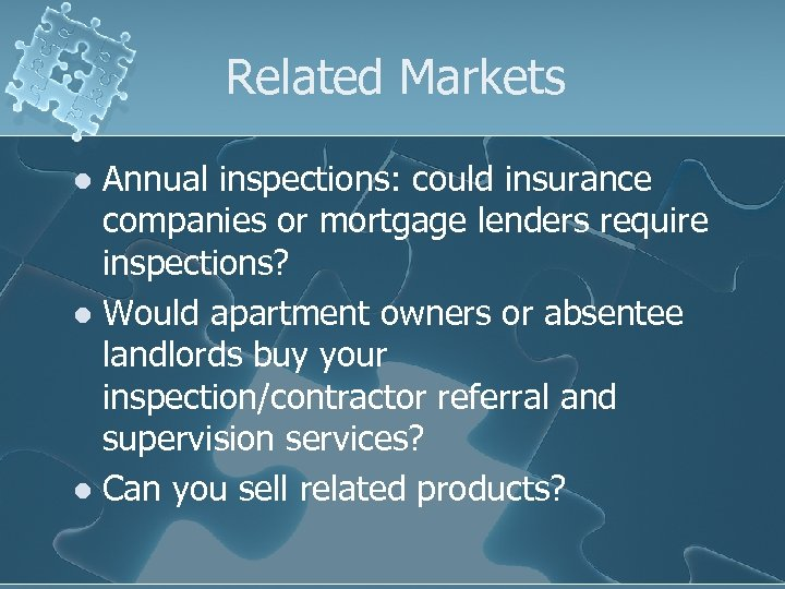 Related Markets Annual inspections: could insurance companies or mortgage lenders require inspections? l Would