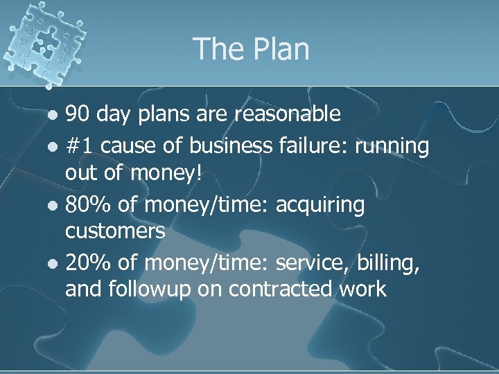 The Plan 90 day plans are reasonable l #1 cause of business failure: running