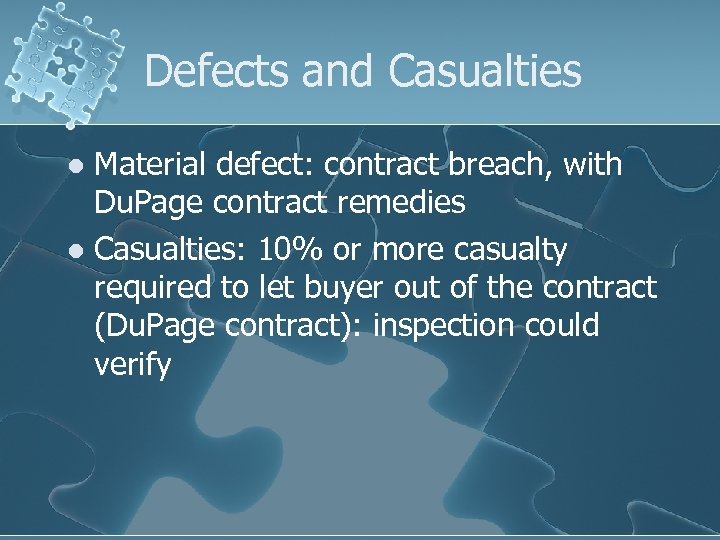 Defects and Casualties Material defect: contract breach, with Du. Page contract remedies l Casualties: