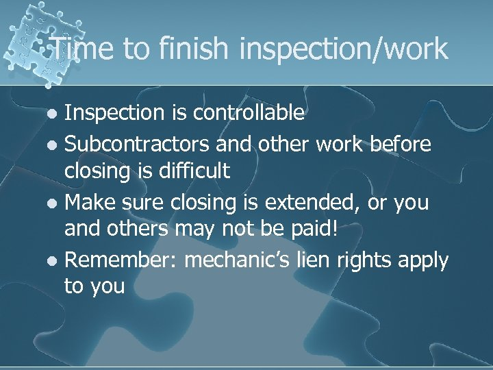 Time to finish inspection/work Inspection is controllable l Subcontractors and other work before closing