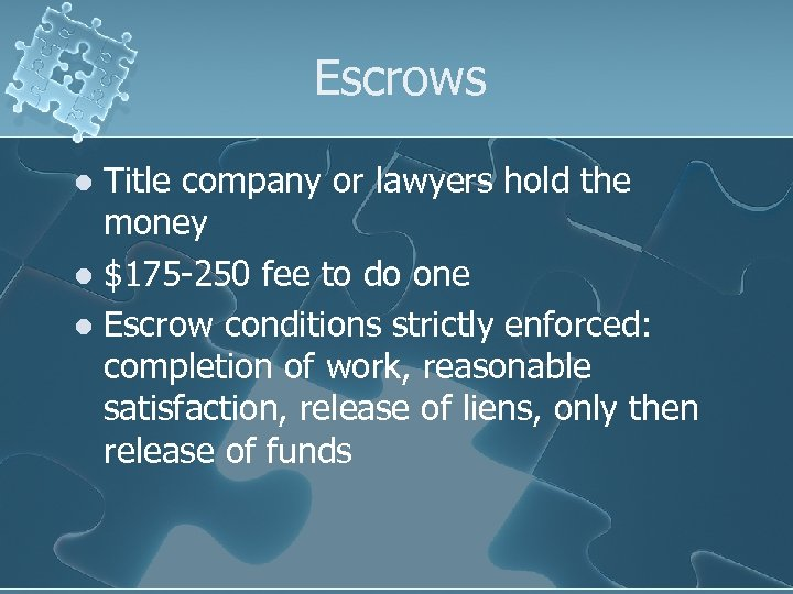 Escrows Title company or lawyers hold the money l $175 -250 fee to do