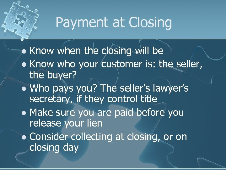 Payment at Closing Know when the closing will be l Know who your customer