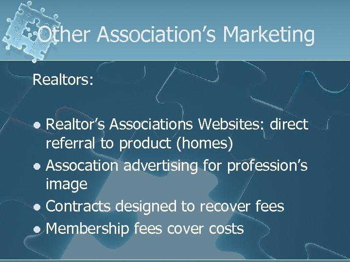 Other Association's Marketing Realtors: Realtor's Associations Websites: direct referral to product (homes) l Assocation