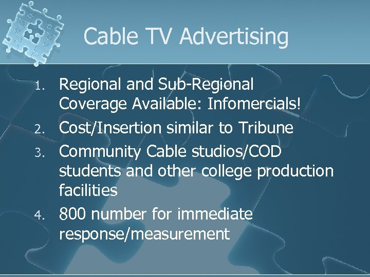 Cable TV Advertising 1. 2. 3. 4. Regional and Sub-Regional Coverage Available: Infomercials! Cost/Insertion