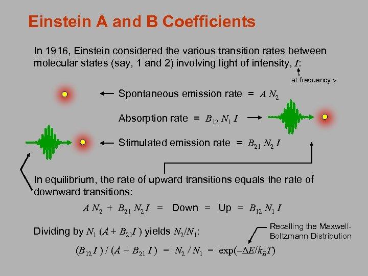 Einstein A and B Coefficients In 1916, Einstein considered the various transition rates between