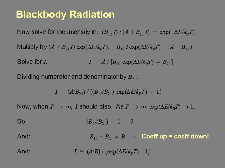 Blackbody Radiation Now solve for the intensity in: (B 12 I) / (A +