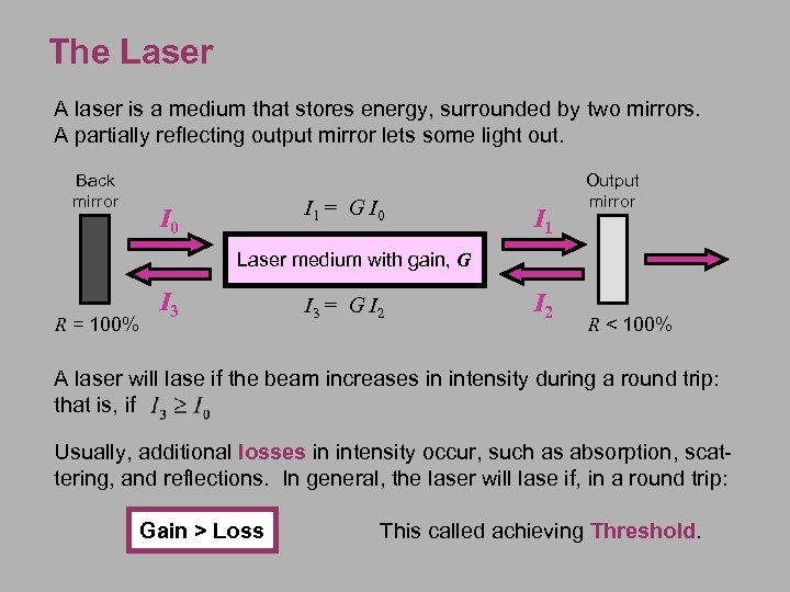 The Laser A laser is a medium that stores energy, surrounded by two mirrors.