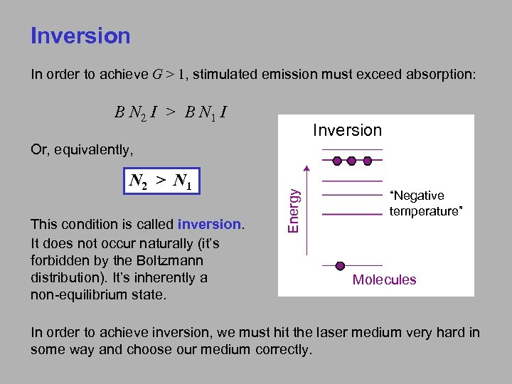 Inversion In order to achieve G > 1, stimulated emission must exceed absorption: B