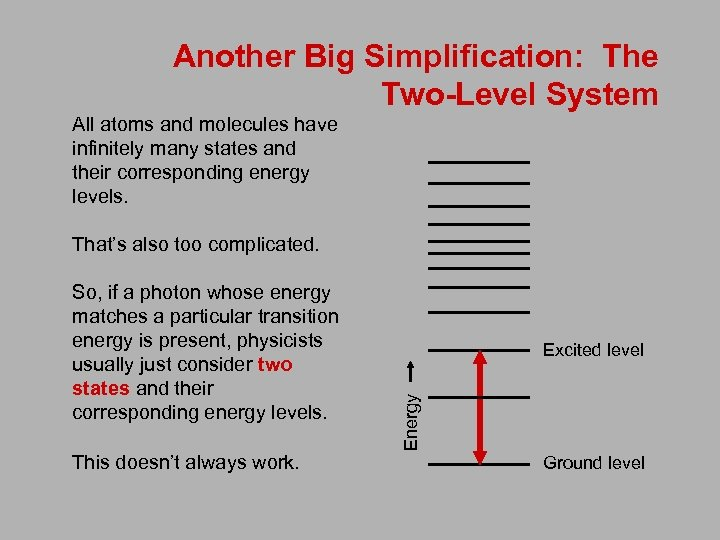 Another Big Simplification: The Two-Level System All atoms and molecules have infinitely many states