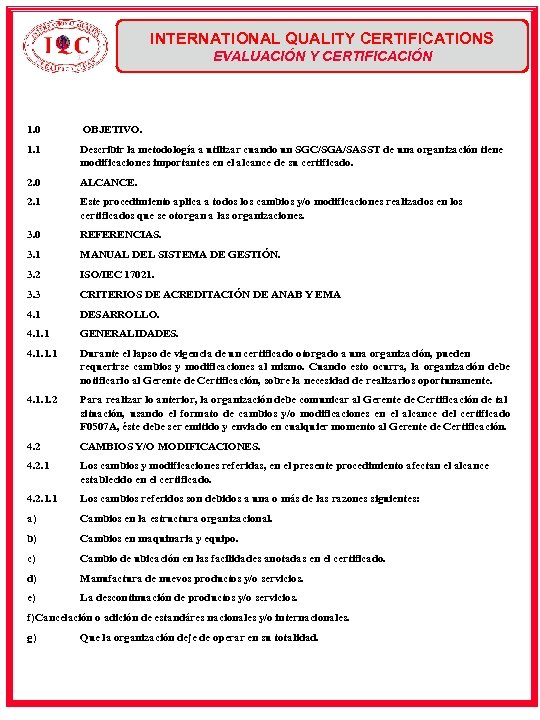 INTERNATIONAL QUALITY CERTIFICATIONS EVALUACIÓN Y CERTIFICACIÓN 1. 0 OBJETIVO. 1. 1 Describir la metodología