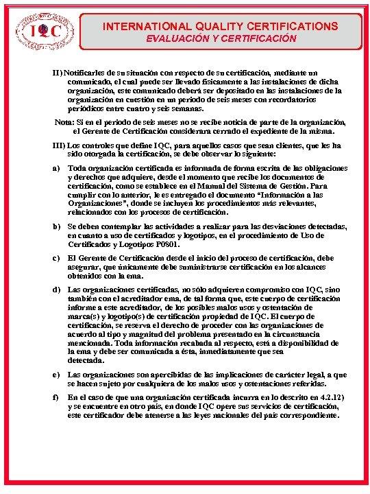 INTERNATIONAL QUALITY CERTIFICATIONS EVALUACIÓN Y CERTIFICACIÓN II) Notificarles de su situación con respecto de