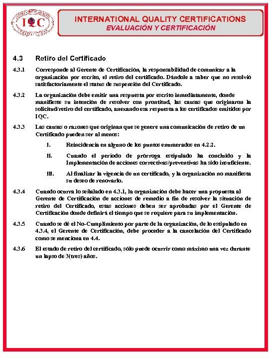 INTERNATIONAL QUALITY CERTIFICATIONS EVALUACIÓN Y CERTIFICACIÓN 4. 3 Retiro del Certificado 4. 3. 1
