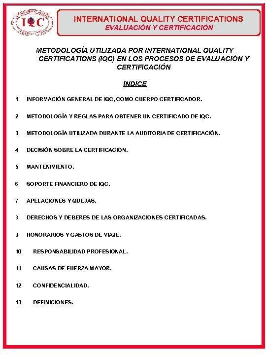 INTERNATIONAL QUALITY CERTIFICATIONS EVALUACIÓN Y CERTIFICACIÓN METODOLOGÍA UTILIZADA POR INTERNATIONAL QUALITY CERTIFICATIONS (IQC) EN