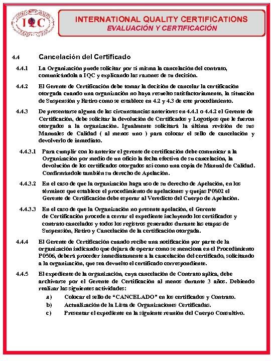 INTERNATIONAL QUALITY CERTIFICATIONS EVALUACIÓN Y CERTIFICACIÓN Cancelación del Certificado 4. 4. 1 La Organización