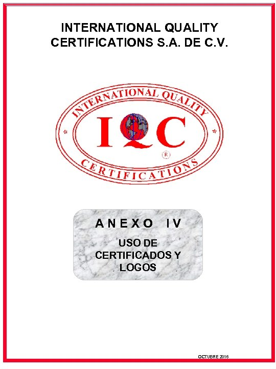 INTERNATIONAL QUALITY CERTIFICATIONS S. A. DE C. V. ANEXO IV USO DE CERTIFICADOS Y