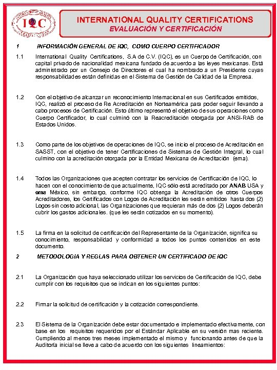 INTERNATIONAL QUALITY CERTIFICATIONS EVALUACIÓN Y CERTIFICACIÓN 1 INFORMACIÓN GENERAL DE IQC, COMO CUERPO CERTIFICADOR