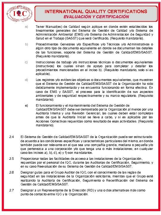 INTERNATIONAL QUALITY CERTIFICATIONS EVALUACIÓN Y CERTIFICACIÓN a) Tener Manual(es) de Calidad según aplique en
