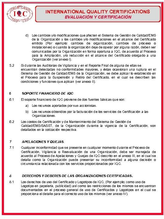 INTERNATIONAL QUALITY CERTIFICATIONS EVALUACIÓN Y CERTIFICACIÓN d) Los cambios y/o modificaciones que afecten el