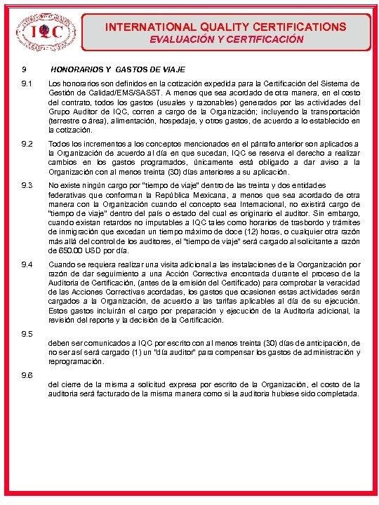 INTERNATIONAL QUALITY CERTIFICATIONS EVALUACIÓN Y CERTIFICACIÓN 9 HONORARIOS Y GASTOS DE VIAJE 9. 1